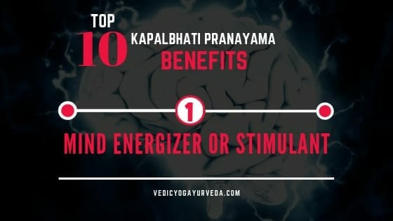Top 10 Kapalbhati Pranayama Benefits -1. Mind Energizer or Stimulant