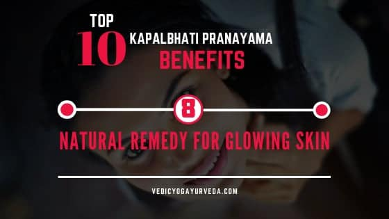 Top 10 Kapalbhati Pranayama Benefits-8 Natural Remedy for glowing Skin